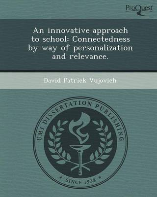 An Innovative Approach to School: Connectedness by Way of Personalization and Relevance (Paperback)