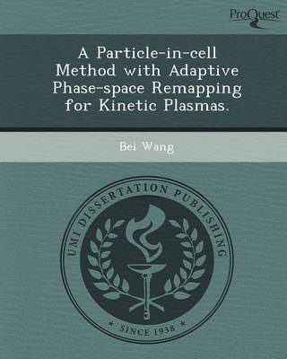 A Particle-In-Cell Method with Adaptive Phase-Space Remapping for Kinetic Plasmas (Paperback)