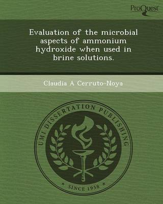 Evaluation of the Microbial Aspects of Ammonium Hydroxide When Used in Brine Solutions (Paperback)