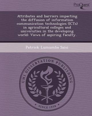 Attributes and Barriers Impacting the Diffusion of Information Communication Technologies (Icts) in Agricultural Colleges and Universities in the Deve (Paperback)