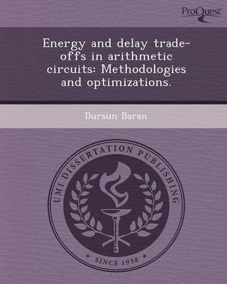 Energy and Delay Trade-Offs in Arithmetic Circuits: Methodologies and Optimizations (Paperback)