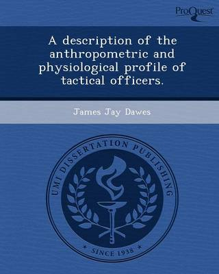 A Description of the Anthropometric and Physiological Profile of Tactical Officers (Paperback)