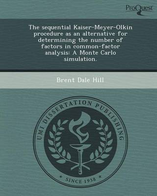 The Sequential Kaiser-Meyer-Olkin Procedure as an Alternative for Determining the Number of Factors in Common-Factor Analysis: A Monte Carlo Simulatio (Paperback)