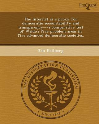 The Internet as a Proxy for Democratic Accountability and Transparency---A Comparative Test of Waldo's Five Problem Areas in Five Advanced Democratic (Paperback)