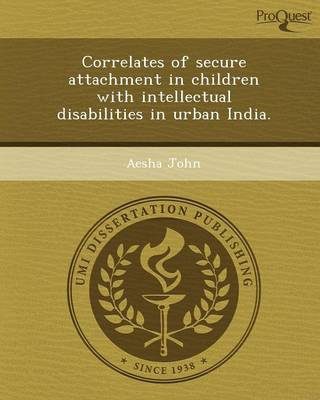 Correlates of Secure Attachment in Children with Intellectual Disabilities in Urban India (Paperback)