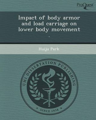 Impact of Body Armor and Load Carriage on Lower Body Movement (Paperback)