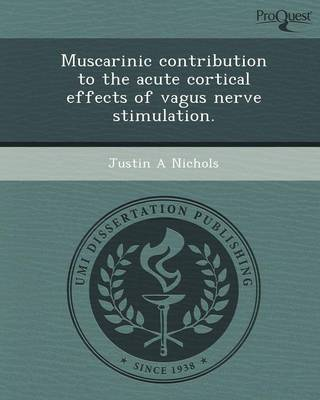 Muscarinic Contribution to the Acute Cortical Effects of Vagus Nerve Stimulation (Paperback)