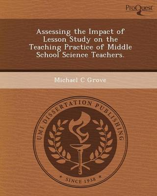 Assessing the Impact of Lesson Study on the Teaching Practice of Middle School Science Teachers (Paperback)