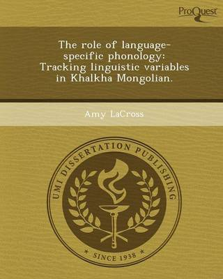 The Role of Language-Specific Phonology: Tracking Linguistic Variables in Khalkha Mongolian (Paperback)