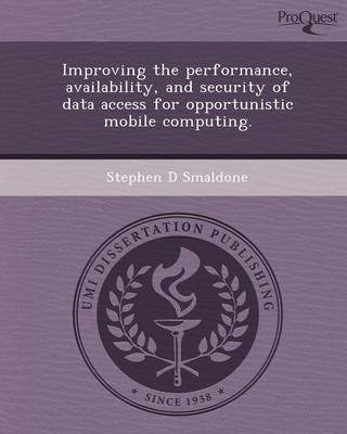 Improving the Performance, Avilability, and Security of Data Access for Opportunistic Mobile Computing (Paperback)
