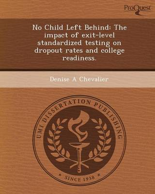 No Child Left Behind: The Impact of Exit-Level Standardized Testing on Dropout Rates and College Readiness (Paperback)