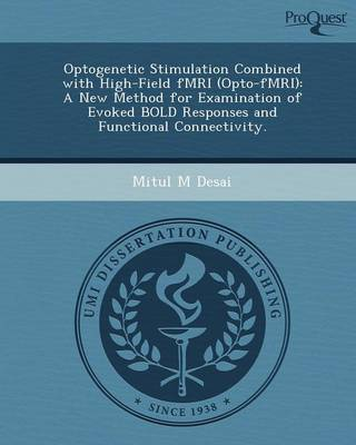 Optogenetic Stimulation Combined with High-Field Fmri (Opto-Fmri): A New Method for Examination of Evoked Bold Responses and Functional Connectivity (Paperback)