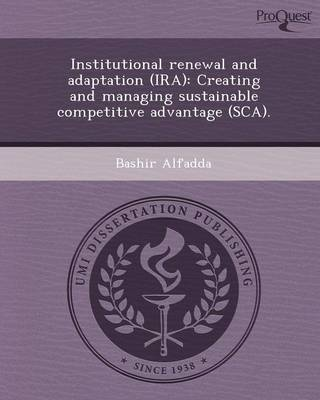 Institutional Renewal and Adaptation (IRA): Creating and Managing Sustainable Competitive Advantage (SCA) (Paperback)