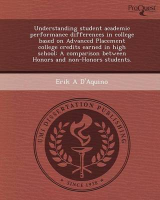 Understanding Student Academic Performance Differences in College Based on Advanced Placement College Credits Earned in High School: A Comparison Betw (Paperback)