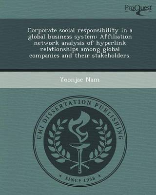 Corporate Social Responsibility in a Global Business System: Affiliation Network Analysis of Hyperlink Relationships Among Global Companies and Their (Paperback)