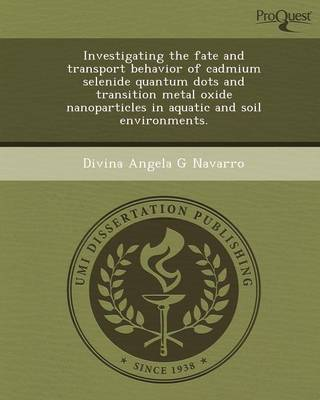 Investigating the Fate and Transport Behavior of Cadmium Selenide Quantum Dots and Transition Metal Oxide Nanoparticles in Aquatic and Soil Environmen (Paperback)