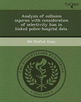 Analysis of Collision Injuries with Consideration of Selectivity Bias in Linked Police-Hospital Data (Paperback)