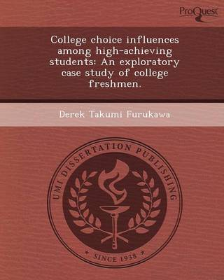 College Choice Influences Among High-Achieving Students: An Exploratory Case Study of College Freshmen (Paperback)