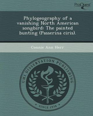 Phylogeography of a Vanishing North American Songbird: The Painted Bunting (Passerina Ciris) (Paperback)