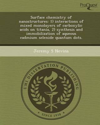 Surface Chemistry of Nanostructures: 1) Interactions of Mixed Monolayers of Carboxylic Acids on Titania (Paperback)
