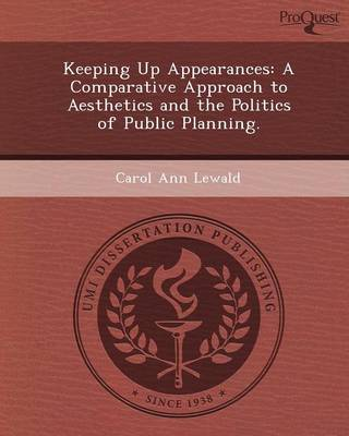 Keeping Up Appearances: A Comparative Approach to Aesthetics and the Politics of Public Planning (Paperback)