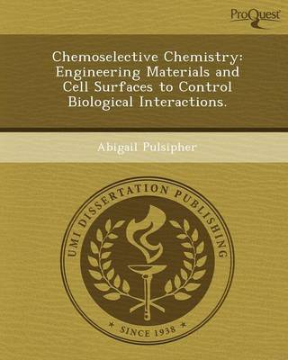Chemoselective Chemistry: Engineering Materials and Cell Surfaces to Control Biological Interactions (Paperback)