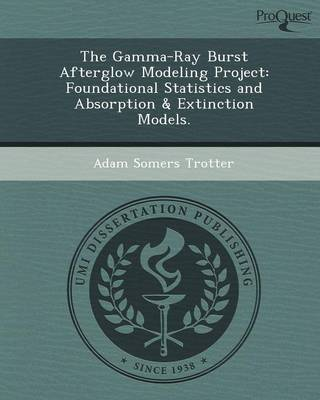 The Gamma-Ray Burst Afterglow Modeling Project: Foundational Statistics and Absorption & Extinction Models (Paperback)