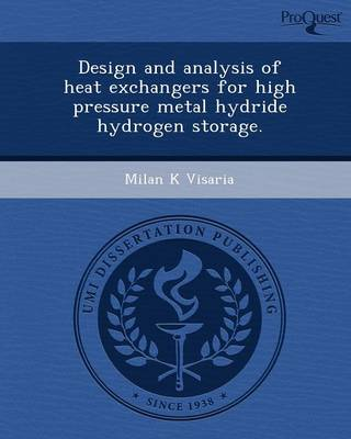 Design and Analysis of Heat Exchangers for High Pressure Metal Hydride Hydrogen Storage (Paperback)
