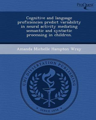 Cognitive and Language Proficiencies Predict Variability in Neural Activity Mediating Semantic and Syntactic Processing in Children (Paperback)