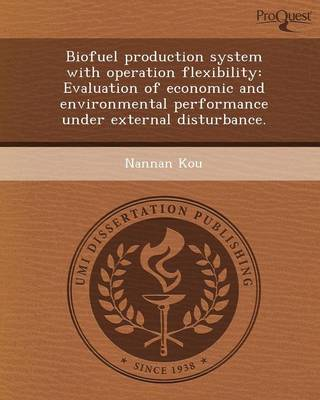 Biofuel Production System with Operation Flexibility: Evaluation of Economic and Environmental Performance Under External Disturbance (Paperback)