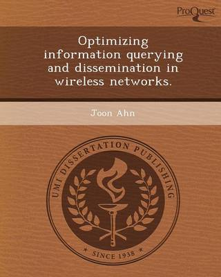 Optimizing Information Querying and Dissemination in Wireless Networks (Paperback)
