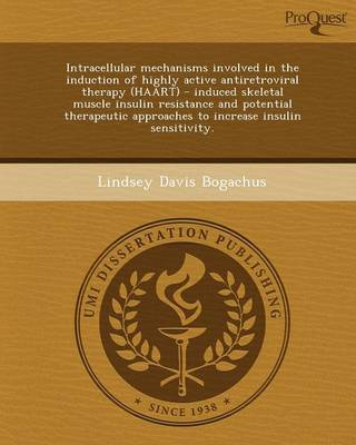 Intracellular Mechanisms Involved in the Induction of Highly Active Antiretroviral Therapy (Haart) - Induced Skeletal Muscle Insulin Resistance and Po (Paperback)