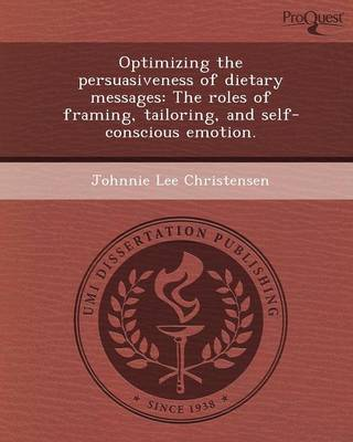 Optimizing the Persuasiveness of Dietary Messages: The Roles of Framing (Paperback)