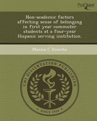 Non-Academic Factors Affecting Sense of Belonging in First Year Commuter Students at a Four-Year Hispanic Serving Institution (Paperback)