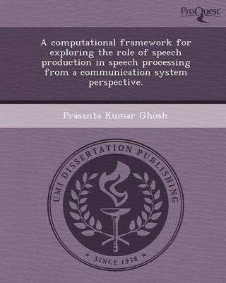 A Computational Framework for Exploring the Role of Speech Production in Speech Processing from a Communication System Perspective (Paperback)