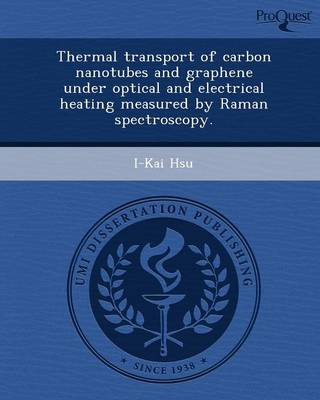 Thermal Transport of Carbon Nanotubes and Graphene Under Optical and Electrical Heating Measured by Raman Spectroscopy (Paperback)