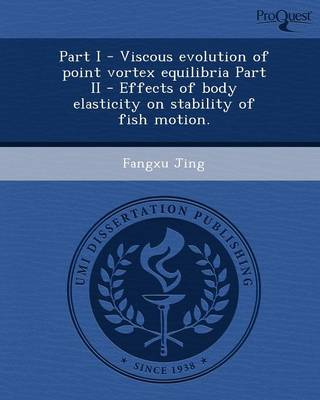 Part I - Viscous Evolution of Point Vortex Equilibria Part II - Effects of Body Elasticity on Stability of Fish Motion (Paperback)