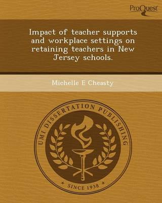 Impact of Teacher Supports and Workplace Settings on Retaining Teachers in New Jersey Schools (Paperback)