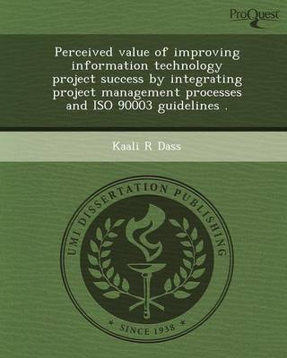 Perceived Value of Improving Information Technology Project Success by Integrating Project Management Processes and ISO 90003 Guidelines (Paperback)