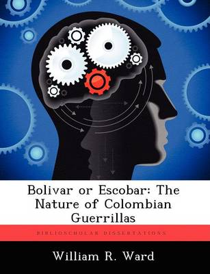 Bolivar or Escobar: The Nature of Colombian Guerrillas (Paperback)