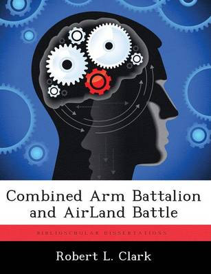 Combined Arm Battalion and Airland Battle (Paperback)