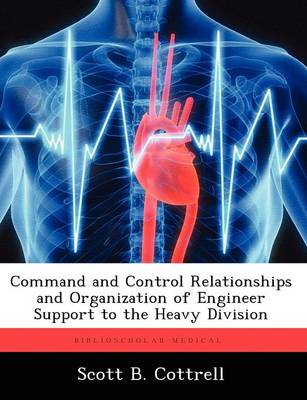 Command and Control Relationships and Organization of Engineer Support to the Heavy Division (Paperback)