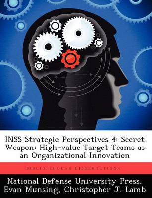 Inss Strategic Perspectives 4: Secret Weapon: High-Value Target Teams as an Organizational Innovation (Paperback)