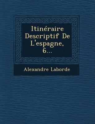Itineraire Descriptif de L'Espagne, 6... (Paperback)