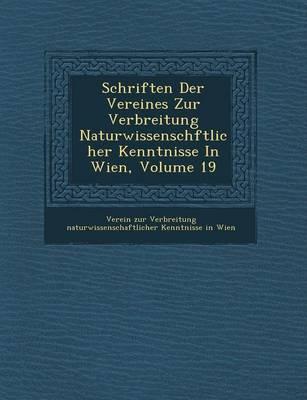 Schriften Der Vereines Zur Verbreitung Naturwissensch Ftlicher Kenntnisse in Wien, Volume 19 (Paperback)
