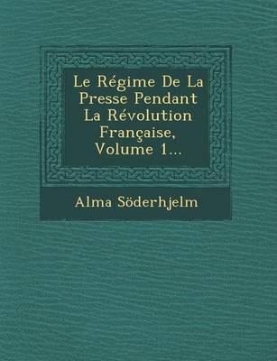 Le Regime de La Presse Pendant La Revolution Francaise, Volume 1... (Paperback)
