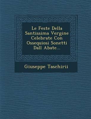 Le Feste Della Santissima Vergine Celebrate Con Ossequiosi Sonetti Dall Abate... (Paperback)