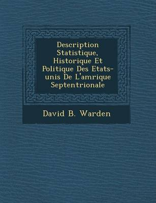 Description Statistique, Historique Et Politique Des Etats-Unis de L'Am Rique Septentrionale (Paperback)