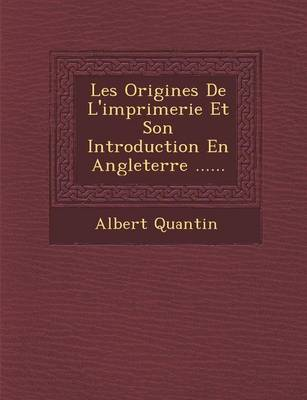 Les Origines de L'Imprimerie Et Son Introduction En Angleterre ...... (Paperback)
