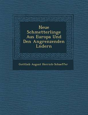 Neue Schmetterlinge Aus Europa Und Den Angrenzenden L Ndern (Paperback)